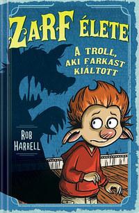Rob Harrell: Zarf élete 2. A troll, aki farkast kiáltott -  (Könyv)