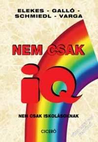 Schmiedl, Elekes, Galló Béla, Varga: Nem csak IQ - Nem csak iskolásoknak -  (Könyv)