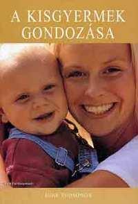 June Thompson: A kisgyermek gondozása -  (Könyv)