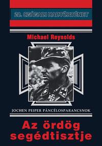 Michael Reynolds: Az ördög segédtisztje - Jochen Peiper páncélosparancsnok -  (Könyv)