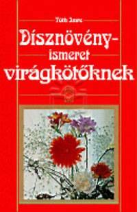 Tóth Imre: Dísznövényismeret virágkötőknek -  (Könyv)