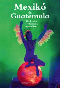 Mexikó és Guatemala - Titokzatos civilizációk nyomában -  (Könyv)