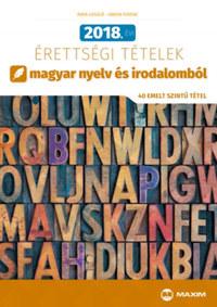 Árva László, Simon Ferenc: 2018. évi érettségi tételek magyar nyelv és irodalomból - 40 emelt szintű tétel -  (Könyv)