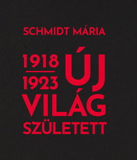 Schmidt Mária: Új világ született 1918-1923 -  (Könyv)