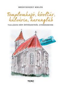 Mednyánszky Miklós: Templomhajó, kőoltár, kálvária, harangláb - Vallásos népi építészetről gyerekeknek - Kivágható makettel -  (Könyv)
