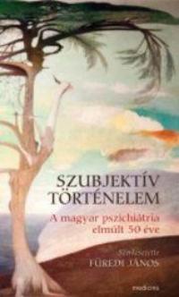 szerk.Füredi János: Szubjektív történelem. A magyar pszichiátria elmúlt 50 éve -  (Könyv)