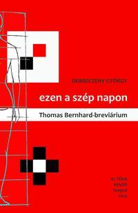 Debreczeny György: ezen a szép napon (Thomas Bernhard-breviárium) -  (Könyv)