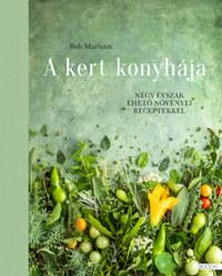 Beh Mariann: A kert konyhája - Négy évszak ehető növényei receptekkel -  (Könyv)