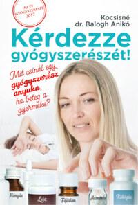 Kocsisné dr. Balogh Anikó: Kérdezze Gyógyszerészét! - Mit csinál egy gyógyszerész anyuka, ha beteg a gyermeke? -  (Könyv)