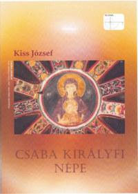 Kiss József: Csaba Királyfi Népe -  (Könyv)
