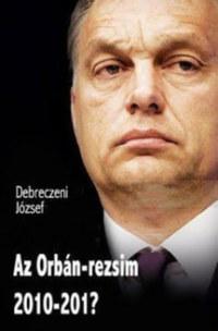 Debreczeni József: Az Orbán-rezsim 2010-201? -  (Könyv)