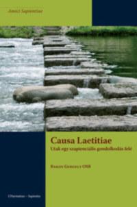 Bakos Gergely Osb: Causa Laetitiae - Utak egy szapienciális gondolkodás felé -  (Könyv)