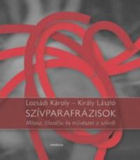 Király László, Lozsádi Károly: Szívparafrázisok - Mítosz, filozófia és művészet a szívről -  (Könyv)