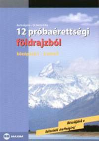 Dr. Barta Erika, Barta Ágnes: 12 próbaérettségi földrajzból - Középszint - Írásbeli -  (Könyv)