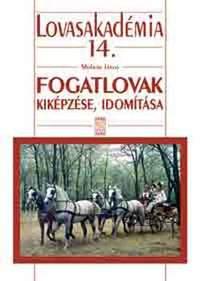Molnár János: Fogatlovak kiképzése, idomítása - Lovasakadémia 14. -  (Könyv)