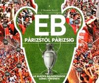 Bodnár Zalán: EB - Párizstól Párizsig - Az Európa-bajnokságok színes története -  (Könyv)