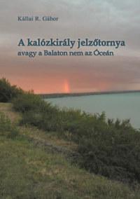 Kállai R. Gábor: A kalózkirály jelzőtornya - avagy a Balaton nem az Óceán -  (Könyv)