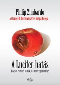 Philip Zimbardo: A Lucifer-hatás - Hogyan és miért válnak jó emberek gonosszá? -  (Könyv)