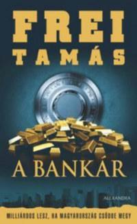 Frei Tamás: A Bankár - Milliárdos lesz, ha Magyarország csődbe megy -  (Könyv)
