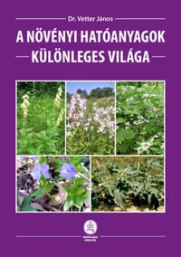 Vetter János: A növényi hatóanyagok különleges világa -  (Könyv)