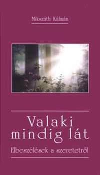 Mikszáth Kálmán: Valaki mindig lát - Elbeszélések a szeretetről - Elbeszélések a szeretetről -  (Könyv)