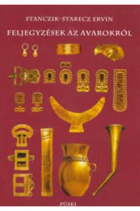 Stanczik-Starecz Ervin: Feljegyzések az avarokról -  (Könyv)