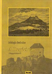 Melegh Szabolcs: A Regéci vár (függelékkel) -  (Könyv)