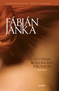 Fábián Janka: Az utolsó boszorkány történetei - Első könyv -  (Könyv)