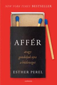 Esther Perel: Affér - avagy gondoljuk újra a hűtlenséget - javított kiadás Orvos-Tóth Noémi ajánlásával -  (Könyv)
