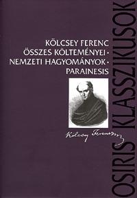 Kölcsey Ferenc: Kölcsey Ferenc összes költeményei - Nemzeti hagyományok - Parainesis - Nemezti hagyományok - Parainesis -  (Könyv)