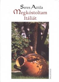 Seres Attila: Megkóstoltam Itáliát - GASZTRONÓMIAI UTAZÁS IDŐBEN ÉS TÉRBEN -  (Könyv)