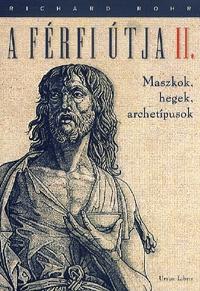 Richard Rohr: A férfi útja II. - Maszkok, hegek, archetípusok -  (Könyv)