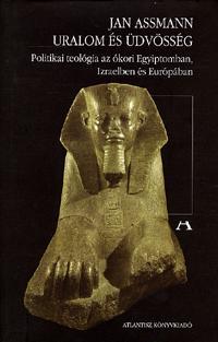 Jan Assmann: Uralom és üdvösség - Politikai teológia az ókori Egyiptomban, Izraelben és Európában -  (Könyv)