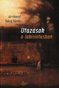 Jámborné Balog Tünde: Utazások a labirintusban -  (Könyv)