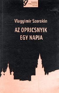 Vlagyimir Szorokin: Az opricsnyik egy napja -  (Könyv)