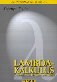 Csörnyei Zoltán: Lambda-kalkulus - A funkcionális programozás alapjai - A funkcionális programozás alapjai -  (Könyv)