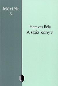 Hamvas Béla: A száz könyv - Mérték 3. -  (Könyv)