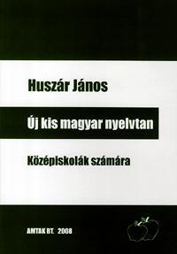 Huszár János: Új kis magyar nyelvtan - Középiskolák számára -  (Könyv)