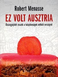 Robert Menasse: Ez volt Ausztria - Összegyűjtött esszék a tulajdonságok nélküli országról -  (Könyv)