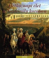 Francois Trassard, Dimitri Casali, Antoine Auger: Hétköznapi élet a Napkirály korában -  (Könyv)
