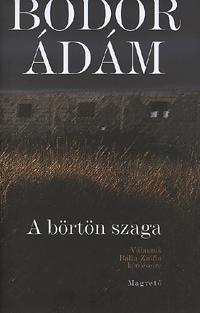 Bodor Ádám: A börtön szaga -  (Könyv)
