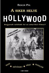Bokor Pál: A siker helye Hollywood - Magyarok találták fel az amerikai filmet? -  (Könyv)