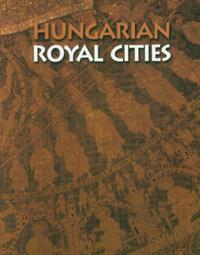 Antall Péter- Gedai Csaba, Soltész István: Hungarian Royal Cities -  (Könyv)