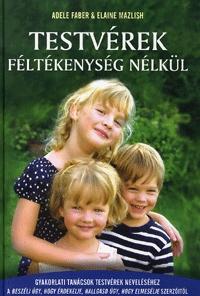Elaine Mazlish, Adele Faber: Testvérek féltékenység nélkül - Gyakorlati tanácsok testvérek neveléséhez -  (Könyv)