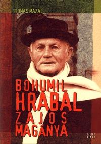Tomás Mazal: Bohumil Hrabal zajos magánya -  (Könyv)