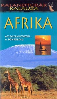 Justh Szilvia: Afrika (Az Egyenlítőtől a Fokföldig) - Kalandtúrák kalauza -  (Könyv)