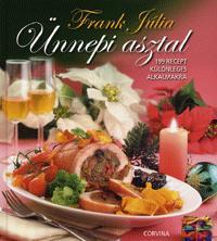 Frank Júlia: Ünnepi asztal - 199 recept különleges alkalmakra - 199 recept különleges alkalmakra -  (Könyv)