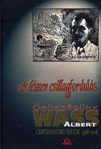 És lészen csillagfordulás - Örökségünk Wass Albert - Örökségünk Wass Albert - Centenáriumi írások 1908-2008 -  (Könyv)