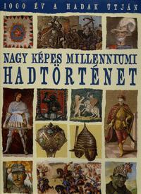 Rácz Árpád (szerk.): Nagy képes millenniumi hadtörténet - 1000 év a hadak útján -  (Könyv)