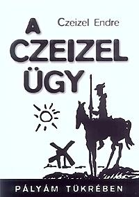 Dr. Czeizel Endre: A Czeizel ügy - Pályám tükrében -  (Könyv)